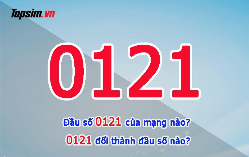 Đầu số 0121 của mạng nào? 0121 Đổi thành đầu số gì?